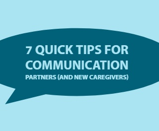 7 Quick Tips for Communication Partners (and New Caregivers)