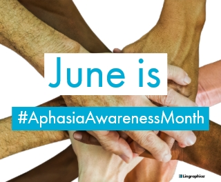 Join Lingraphica in Raising Awareness of Aphasia in June!