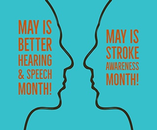Welcome to Better Hearing & Speech Month and Stroke Awareness Month!